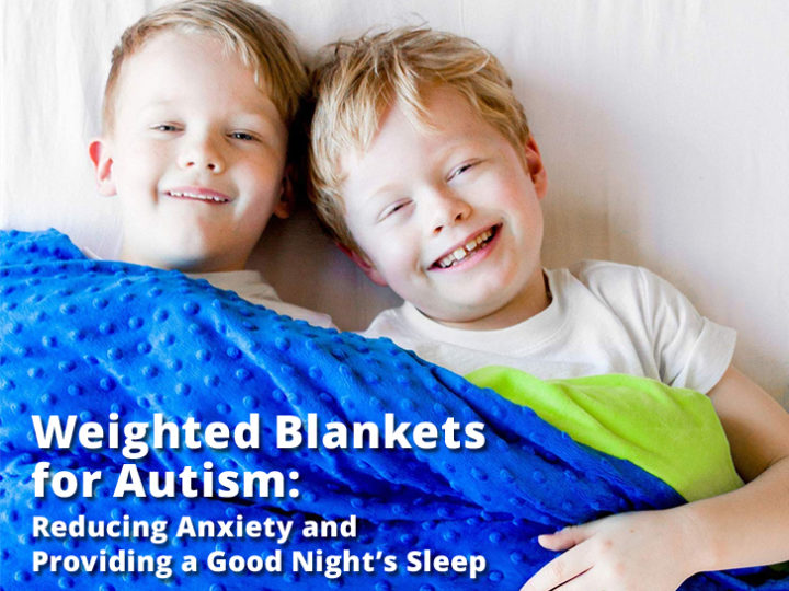 Weighted Blankets for Autism: Reducing Anxiety and Providing a Good Night's Sleep